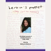 Heroin's Puppet - The Rehab Journals of Amelia F. W. Caruso 1989-2009 audiobook by Melissa M. Weiksnar