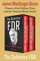 The Definitive FDR - Roosevelt: The Lion and the Fox (1882–1940) and Roosevelt: The Soldier of Freedom (1940–1945) ebook by James MacGregor Burns