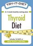 Try-It Diet: Thyroid Diet - A two-week healthy eating plan ebook by Adams Media