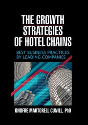 The Growth Strategies of Hotel Chains - Best Business Practices by Leading Companies ebook by Kaye Sung Chon