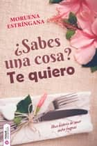 ¿Sabes una cosa? Te quiero ebook by Moruena Estríngana,Nowevolution editorial