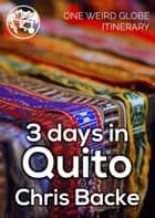 3 Days in Quito ebook by Chris Backe