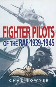 Fighter Pilots of the RAF 1939-1945 ebook by Chaz Bowyer