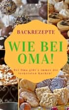 Backen wie bei Oma - Omis leckere Backideen eBook by Dana Woods
