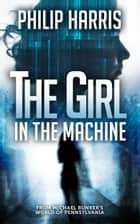 The Girl in the Machine ebook by Philip Harris