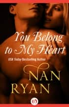You Belong to My Heart ebook by Nan Ryan