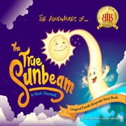The Adventures of The True Sunbeam. A Family Keepsake Story Book.