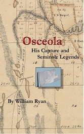 Osceola His Capture and Seminole Legends ebook by Bill Ryan