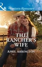 The Rancher's Wife (Mills & Boon Western Romance) (Men of Raintree Ranch, Book 2) ebook by April Arrington