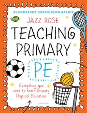 Bloomsbury Curriculum Basics: Teaching Primary PE - Everything you need to teach Primary PE ebook by Kobo.Web.Store.Products.Fields.ContributorFieldViewModel