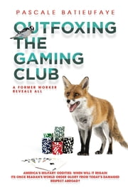 Outfoxing the Gaming Club - A Former Worker Reveals All ebook by Pascale Batieufaye