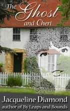 The Ghost and Cheri ebook by Jacqueline Diamond