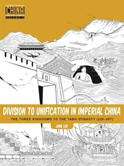 Division to Unification in Imperial China - The Three Kingdoms to the Tang Dynasty (220–907) ebook by Jing Liu