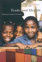 Trade and Health ebook by Chantal Blouin,Jody Heymann,Nick Drager