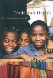 Trade and Health - Seeking Common Ground ebook by Chantal Blouin,Jody Heymann,Nick Drager