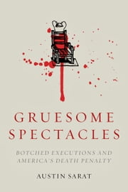 Gruesome Spectacles - Botched Executions and America's Death Penalty ebook by Austin Sarat