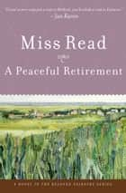A Peaceful Retirement - A Novel ebook by Miss Read