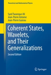 Coherent States, Wavelets, and Their Generalizations ebook by Syed Twareque Ali,JP Gazeau,Jean-Pierre ANTOINE
