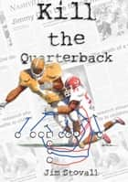 Kill the Quarterback ebook by Jim Stovall