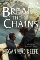 Break the Chains - The Scorched Continent Book Two ebook by Megan E. O'Keefe