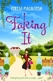 Faking It - A brand new laugh-out-loud romantic comedy for 2021 ebook by Portia MacIntosh