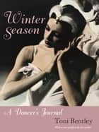 Winter Season: A Dancer's Journal ebook by Toni Bentley