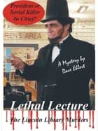 Lethal Lecture, The Lincoln Library Murders ebook by Dave Ehlert