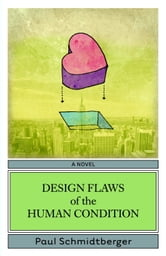 Design Flaws of the Human Condition ebook by Paul Schmidtberger