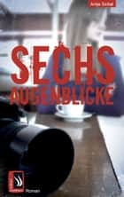 Sechs Augenblicke ebook by Antje Szillat