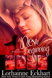 The Friessens: A New Beginning The Collection ebook by Lorhainne Eckhart