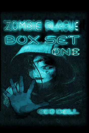 Zombie Plague: Box Set One ebook by Geo Dell