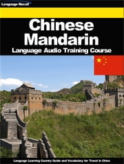 Chinese Mandarin Language Audio Training Course - Language Learning Country Guide and Vocabulary for Travel in China ebook by Language Recall