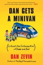 Dan Gets a Minivan ebook by Dan Zevin