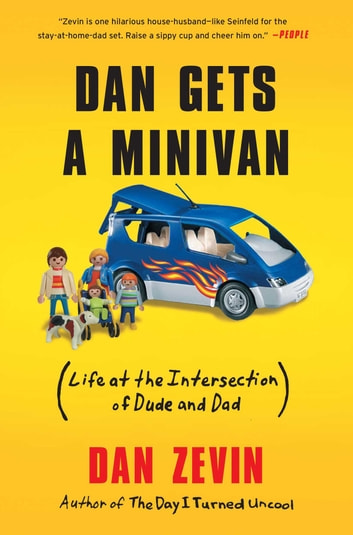 Dan Gets a Minivan - Life at the Intersection of Dude and Dad ebook by Dan Zevin