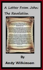 A Letter From John: The Revelation ebook by Andy Wilkinson