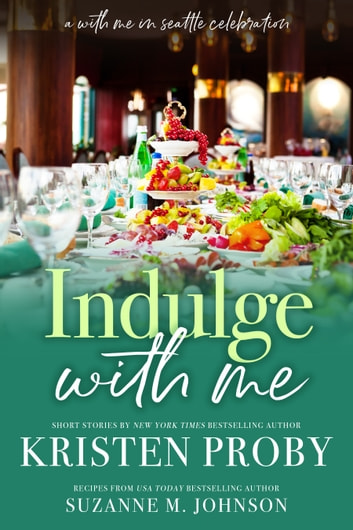 Indulge With Me: A With Me In Seattle Celebration ebook by Kristen Proby,Suzanne M. Johnson