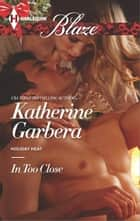 In Too Close ebook by Katherine Garbera