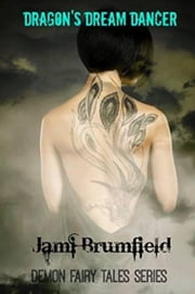 Dragon's Dream Dancer - Demon Fairy Tales, #2 ebook by Jami Brumfield