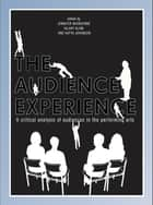 The Audience Experience - A Critical Analysis of Audiences in the Performing Arts ebook by