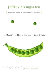 It Must've Been Something I Ate - The Return of the Man Who Ate Everything ebook by Jeffrey Steingarten