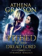 Tithed to the Dread Lord - Strange Magics ebook by Athena Grayson