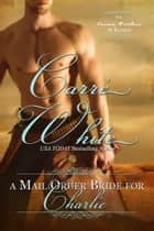 A Mail Order Bride For Charlie - The Carson Brothers of Kansas, #1 ebook by Carré White
