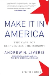 Make It In America, Updated Edition - The Case for Re-Inventing the Economy ebook by Andrew Liveris