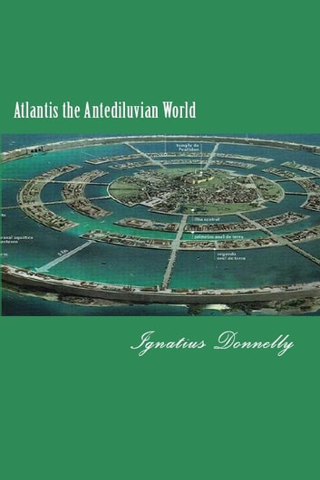 Atlantis the Antediluvian World ebook by Ignatius Donnelly