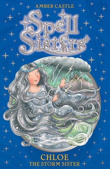 Spell Sisters: Chloe the Storm Sister ebook by Amber Castle