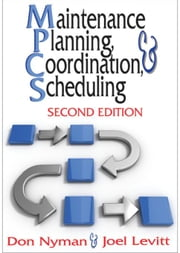 Maintenance Planning, Coordination, & Scheduling ebook by Nyman, Don