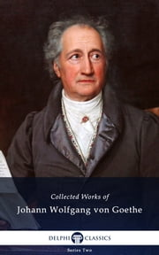 Collected Works of Johann Wolfgang von Goethe (Delphi Classics) ebook by J. W. von Goethe, Delphi Classics