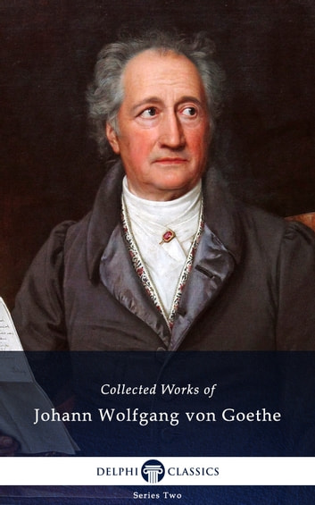 Collected Works of Johann Wolfgang von Goethe (Delphi Classics) eBook by J. W. von Goethe,Delphi Classics