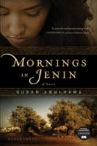Mornings in Jenin - A Novel ebook by Susan Abulhawa