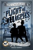 Flight of Magpies ebook by KJ Charles